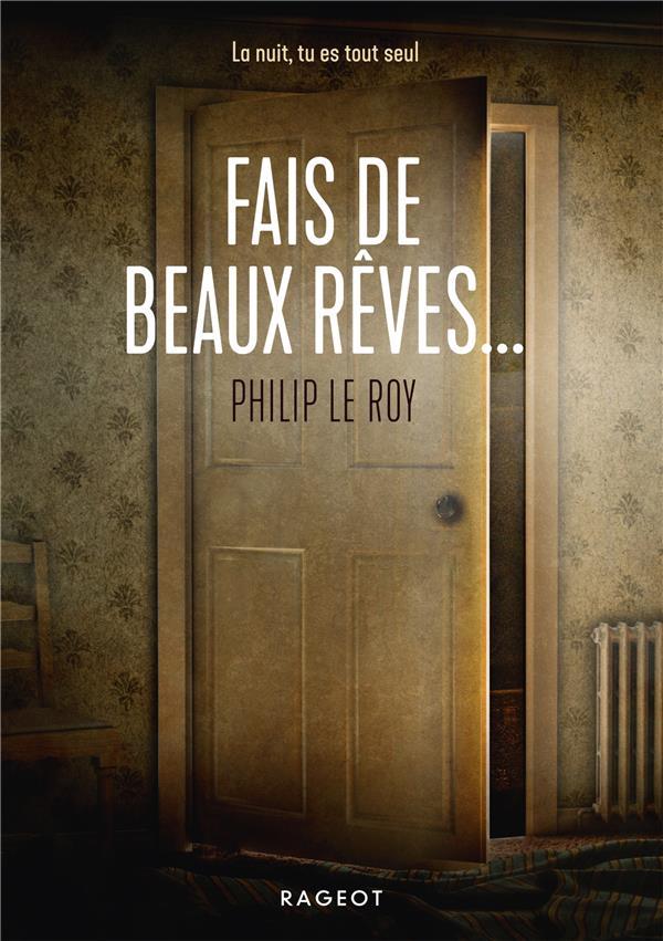 FAIS DE BEAUX REVES... LE ROY, PHILIP RAGEOT
