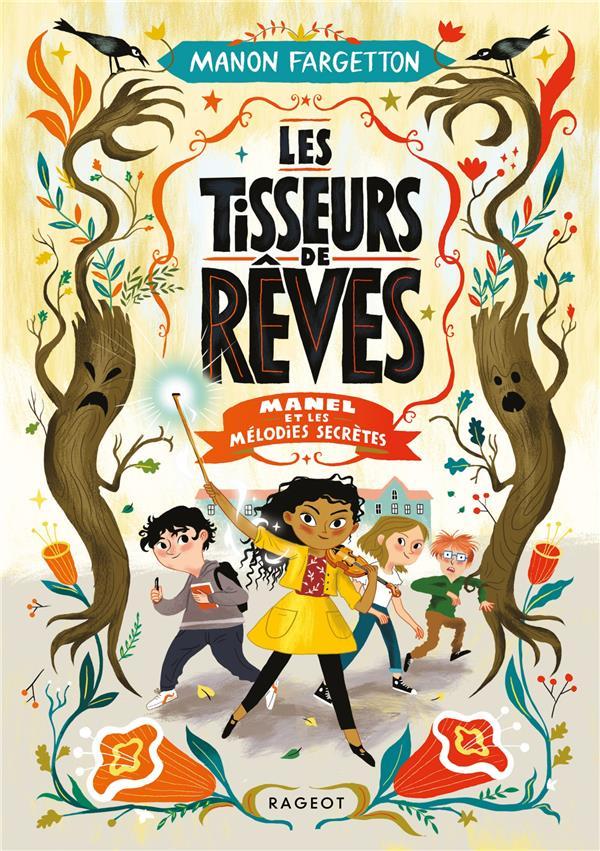 LES TISSEURS DE REVES T.1 : MANEL ET LES MELODIES SECRETES FARGETTON MANON RAGEOT