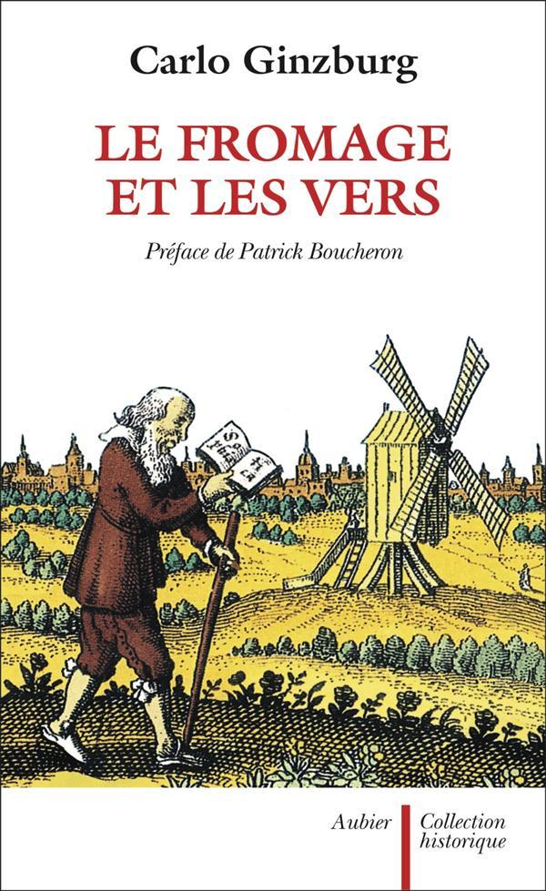 LE FROMAGE ET LES VERS - L'UNIVERS D'UN MEUNIER DU XVIE SIECLE