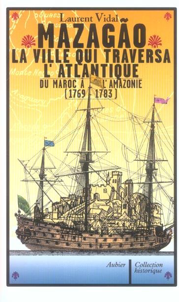 MAZAGAO, LA VILLE QUI TRAVERSA L'ATLANTIQUE - DU MAROC A L'AMAZONIE (1769-1783) VIDAL, LAURENT AUBIER
