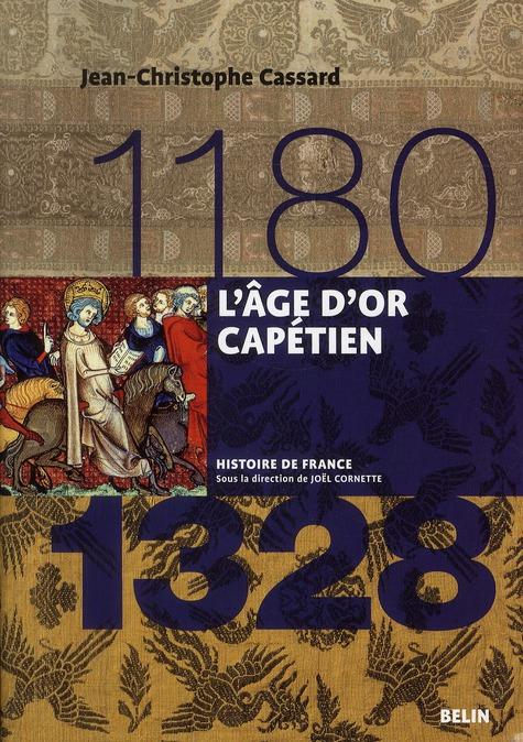 L'AGE D'OR CAPETIEN (1180-1328) BIGET/CASSARD BELIN