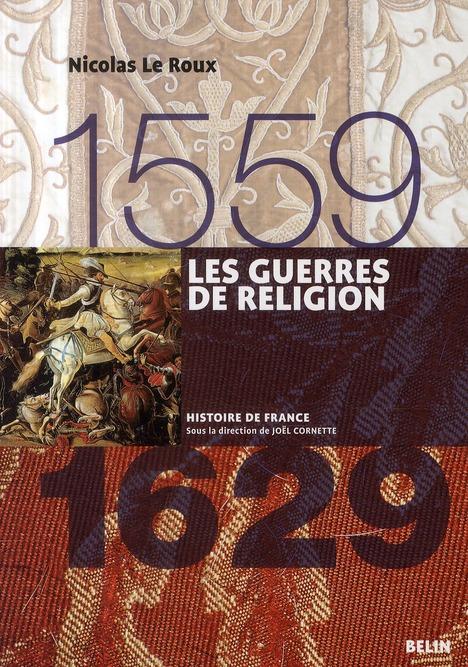 LES GUERRES DE RELIGION (1559-1629) LE ROUX NICOLAS BELIN