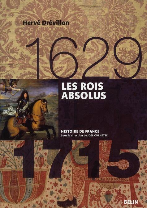 LES ROIS ABSOLUS (1630-1715) DREVILLON HERVE BELIN