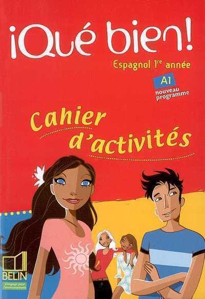 A QUE BIEN! - 1RE ANNEE  A1 - CAHIER D'ACTIVITES MONTAIGU / MAZOYER BELIN