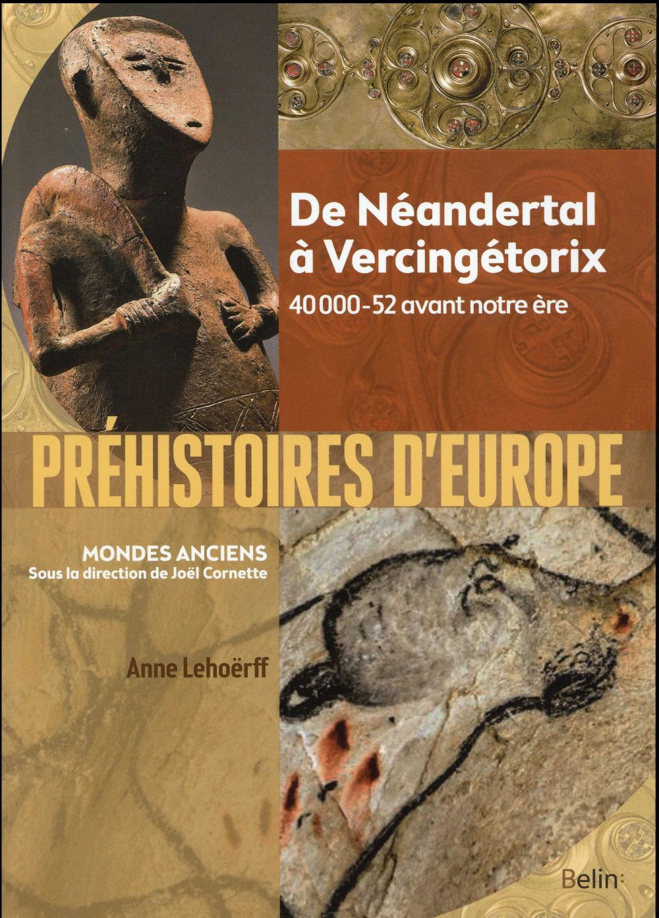 PREHISTOIRES D'EUROPE  -  DE NEANDERTAL A VERCINGETORIX  -  40 000-52 AVANT NOTRE ERE CORNETTE/LEHOERFF Belin