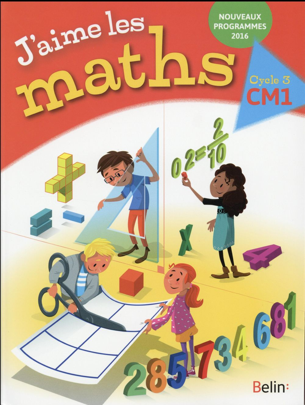 J'AIME LES MATHS  -  CYCLE 3 CM1  -  MANUEL (EDITION 2016) BOURREAU/GASPARD Belin