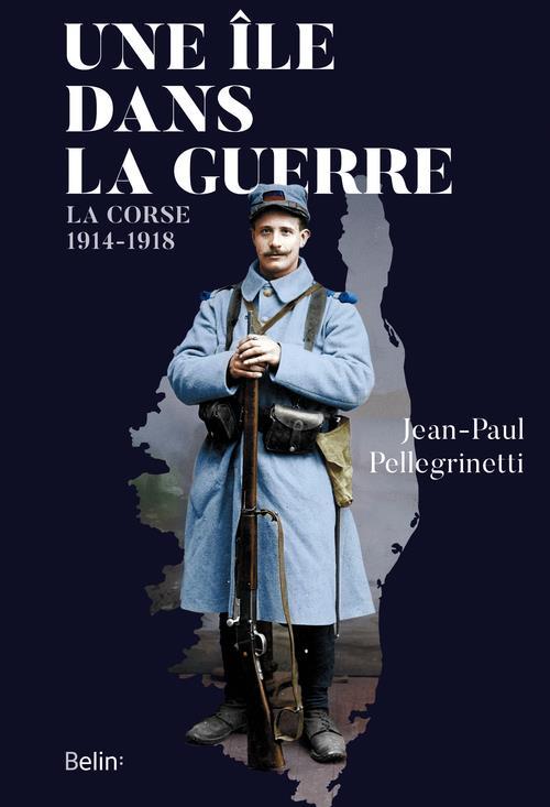 UNE ILE DANS LA GUERRE  -  LA CORSE, 1914-1918