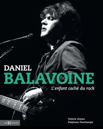 DANIEL BALAVOINE, L'ENFANT CACHE DU ROCK  DESCHAMPS, STEPHANE HORS COLLECTION