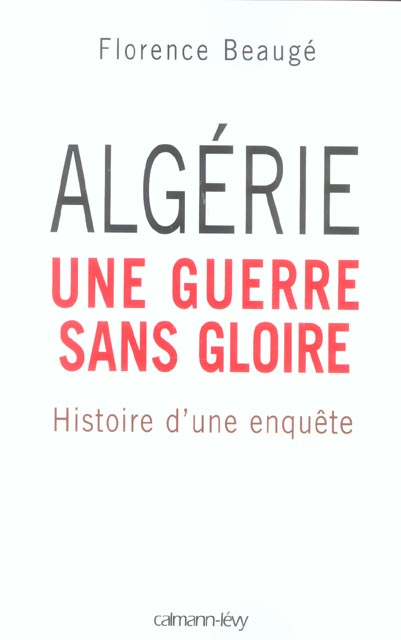 ALGERIE, UNE GUERRE SANS GLOIRE  -  HISTOIRE D'UNE ENQUETE