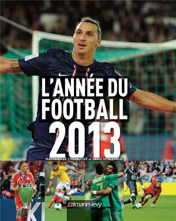 L'ANNEE DU FOOTBALL 2013 -N 41- LE CHEVALLIER Calmann-Lévy