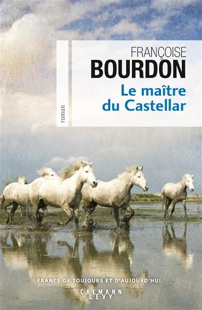 LE MAITRE DU CASTELLAR BOURDON FRANCOISE CALMANN-LEVY