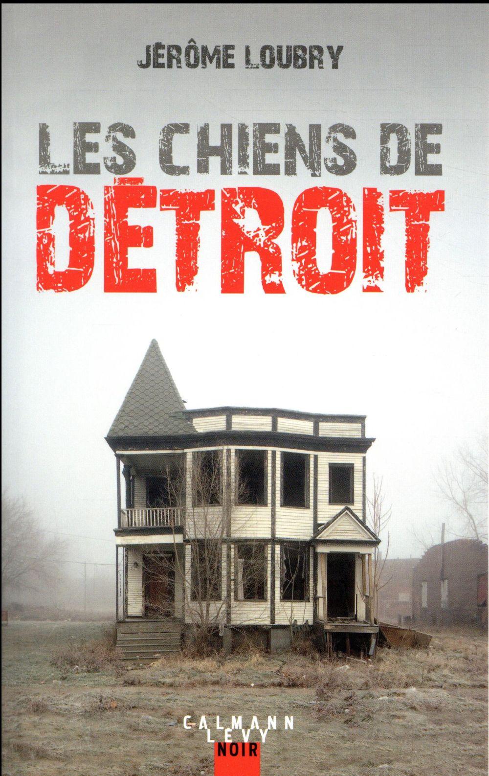 LOUBRY, JEROME - LES CHIENS DE DETROIT