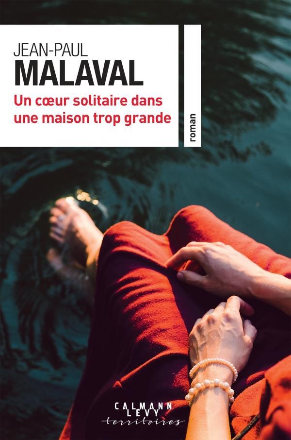 UN COEUR SOLITAIRE DANS UNE MAISON TROP GRANDE MALAVAL, JEAN-PAUL CALMANN-LEVY