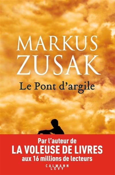 LE PONT D'ARGILE ZUSAK MARKUS CALMANN-LEVY