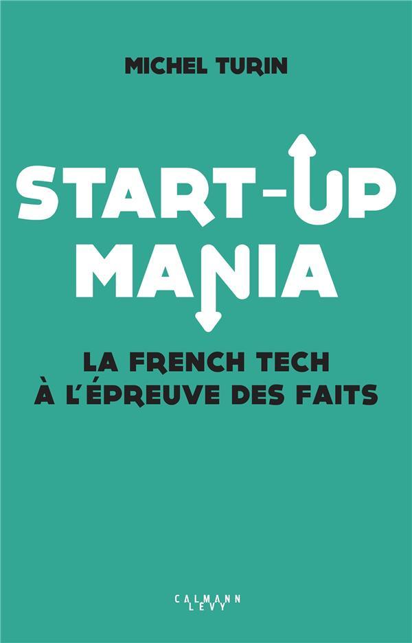 START-UP MANIA  -  LA FRENCH TECH A L'EPREUVE DES FAITS TURIN, MICHEL CALMANN-LEVY