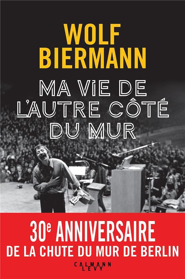 MA VIE DE L'AUTRE COTE DU MUR BIERMANN WOLF CALMANN-LEVY