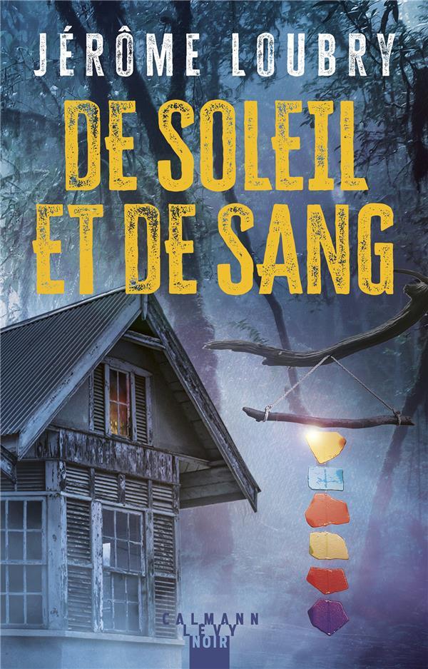 DE SOLEIL ET DE SANG LOUBRY, JEROME CALMANN-LEVY