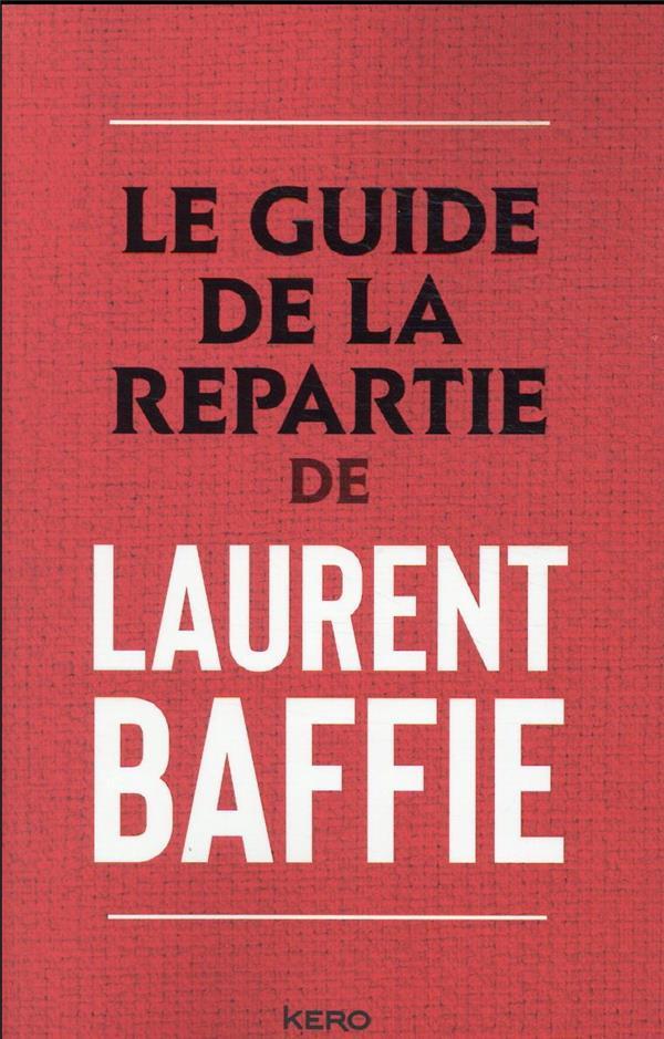 LE GUIDE DE LA REPARTIE BAFFIE, LAURENT CALMANN-LEVY