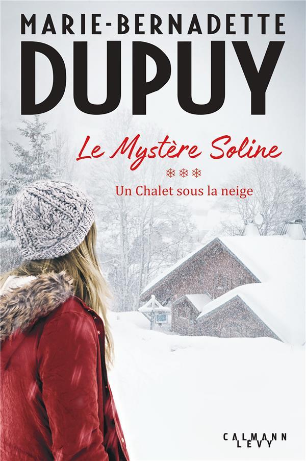 LE MYSTERE SOLINE, T3 - UN CHALET SOUS LA NEIGE DUPUY M-B. CALMANN-LEVY