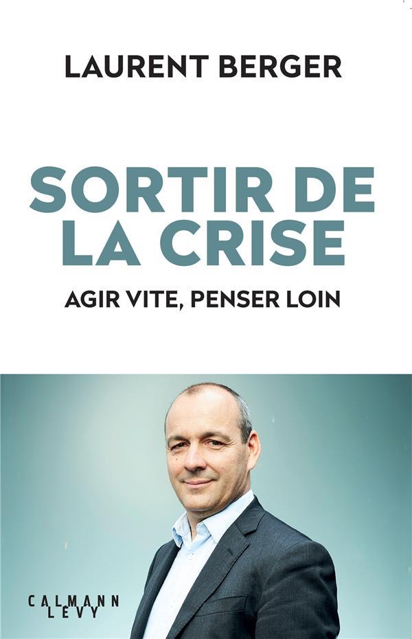 SORTIR DE LA CRISE     AGIR VITE, PENSER LOIN