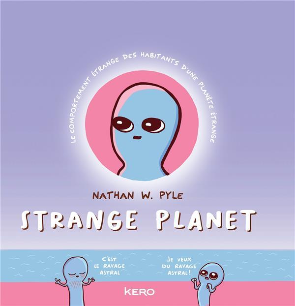 STRANGE PLANET  -  LE COMPORTEMENT ETRANGE DES HABITANTS D'UNE PLANETE ETRANGE