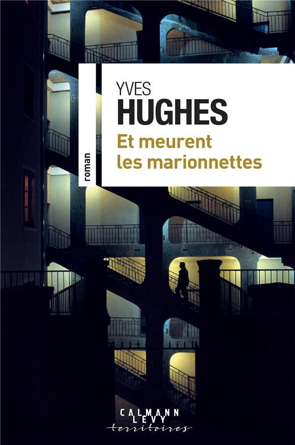 HUGHES, YVES - ET MEURENT LES MARIONNETTES