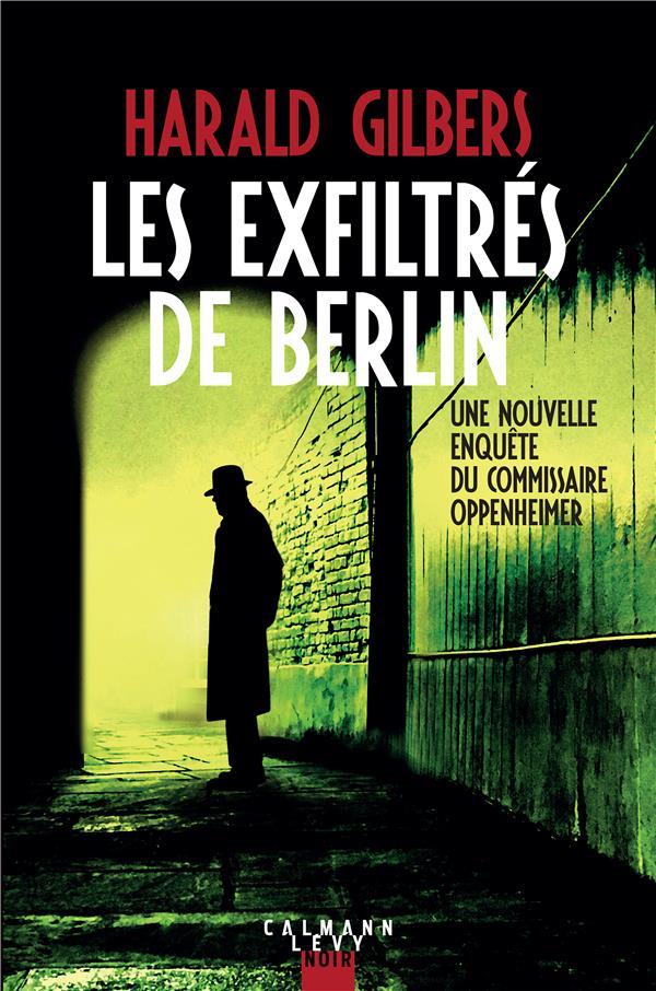 LES EXFILTRES DE BERLIN GILBERS, HARALD CALMANN-LEVY