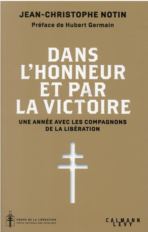 DANS L'HONNEUR ET PAR LA VICTOIRE - UNE ANNEE AVEC LES COMPAGNONS DE LA LIBERATION