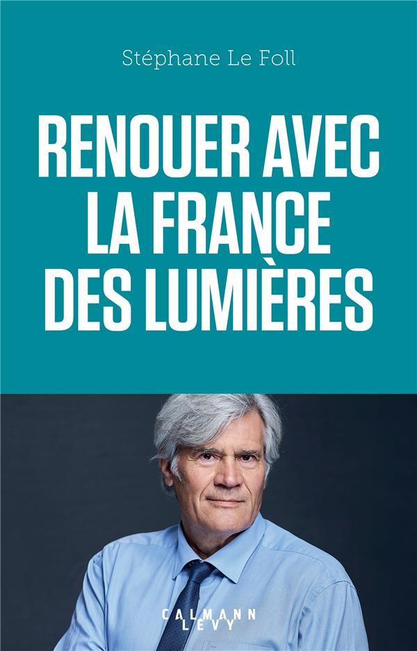 RENOUER AVEC LA FRANCE DES LUMIERES LE FOLL STEPHANE CALMANN-LEVY