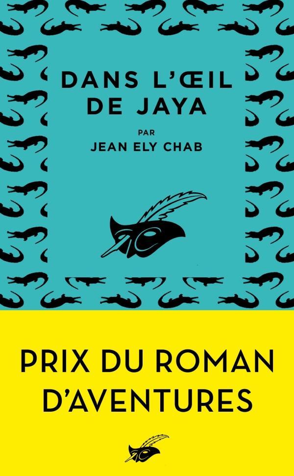 DANS L'OEIL DE JAYA - PRIX DU ROMAN D'AVENTURES 2019 ELY CHAB JEAN EDITIONS DU MASQUE