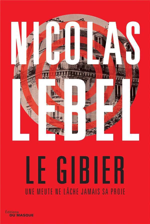 LE GIBIER  -  UNE MEUTE NE LACHE JAMAIS SA PROIE LEBEL NICOLAS EDITIONS DU MASQUE