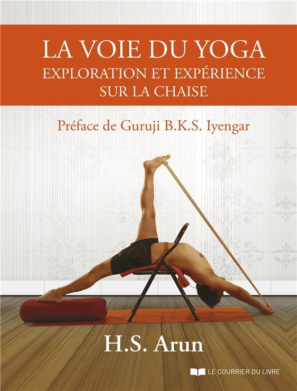 LA VOIE DU YOGA  -  EXPLORATION ET EXPERIENCE SUR LA CHAISE ARUN/IYENGAR COURRIER LIVRE