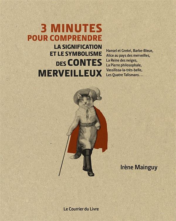 3 MINUTES POUR COMPRENDRE  -  LA SIGNIFICATION ET LE SYMBOLISME DES CONTES MERVEILLEUX MAINGUY IRENE COURRIER LIVRE