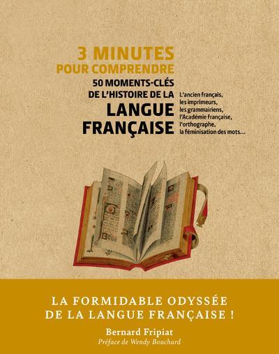 3 MINUTES POUR COMPRENDRE  -  50 MOMENTS-CLES DE L'HISTOIRE DE LA LANGUE FRANCAISE FRIPIAT, BERNARD  COURRIER LIVRE