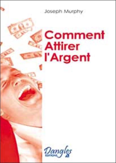 COMMENT ATTIRER L'ARGENT MURPHY JOSEPH DANGLES