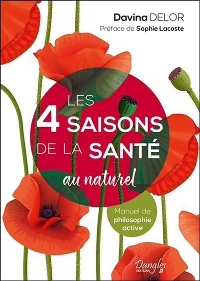 LES 4 SAISONS DE LA SANTE AU NATUREL - MANUEL DE PHILOSOPHIE ACTIVE DELOR DAVINA DANGLES