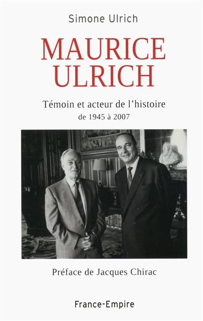 Maurice Ulrich - Témoin et acteur de l'histoire de 1945 à 2007