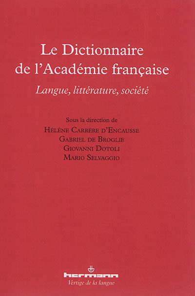 LE DICTIONNAIRE DE L'ACADEMIE FRANCAISE - LANGUE, LITTERATURE, SOCIETE
