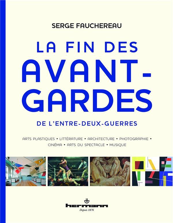 LA FIN DES AVANT-GARDES DE L'ENTRE-DEUX-GUERRES FAUCHEREAU, SERGE HERMANN