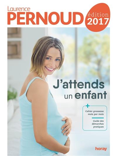 J'ATTENDS UN ENFANT (EDITION 2017) PERNOUD LAURENCE Horay