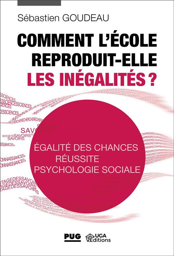 COMMENT L'ECOLE REPRODUIT-ELLE LES INEGALITES ?  -  EGALITE DES CHANCES, REUSSITE, PSYCHOLOGIE SOCIALE