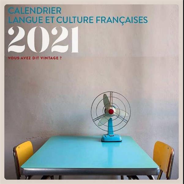 CALENDRIER LANGUE ET CULTURE FRANCAISES  -  VOUS AVEZ DIT VINTAGE ? (EDITION 2021) PARPETTE CHANTAL PU GRENOBLE