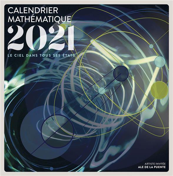 CALENDRIER MATHEMATIQUE  -  LE CIEL DANS TOUS SES ETATS (EDITION 2021) RECHTMAN - BULAJICH PU GRENOBLE