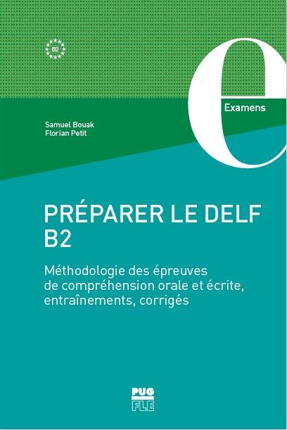PREPARER LE DELF B2  -  METHODOLOGIE DES EPREUVES DE COMPREHENSION ORALE ET ECRITE, ENTRAINEMENTS, CORRIGES BOUAK, SAMUEL  PU GRENOBLE