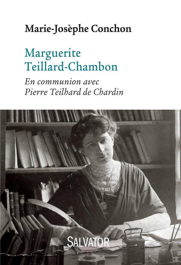MARGUERITE TEILLARD-CHAMBON  -  EN COMMUNION AVEC PIERRE TEILHARD DE CHARDIN Conchon Marie-Josèphe Salvator