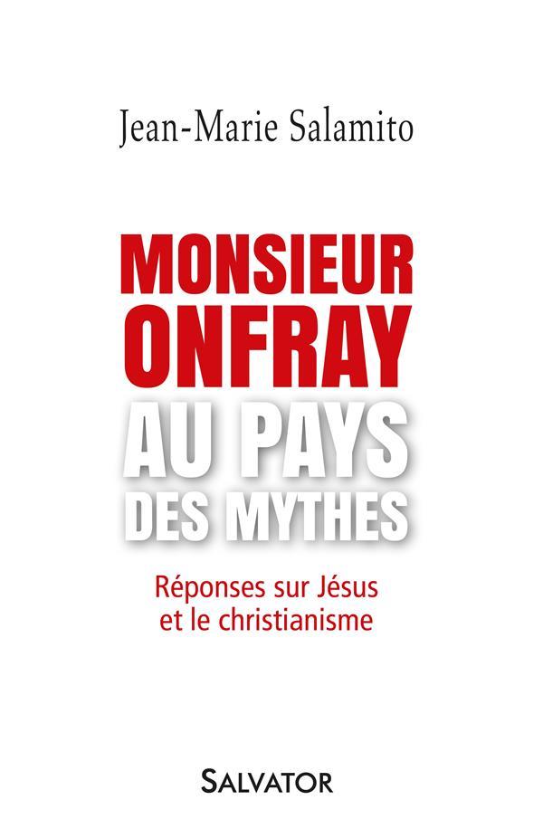 MONSIEUR ONFRAY AU PAYS DES MYTHES. REPONSES SUR JESUS ET LE CHRISTIANISME