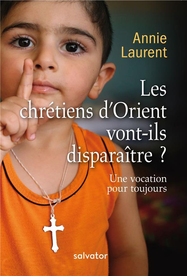 LES CHRETIENS D'ORIENT VONT-ILS DISPARAITRE? UNE VOCATION POUR TOUJOURS (NOUVELLE EDITION)