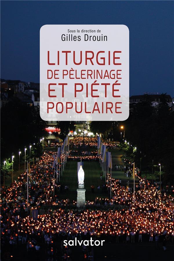 LITURGIE DE PELERINAGE ET PIETE POPULAIRE