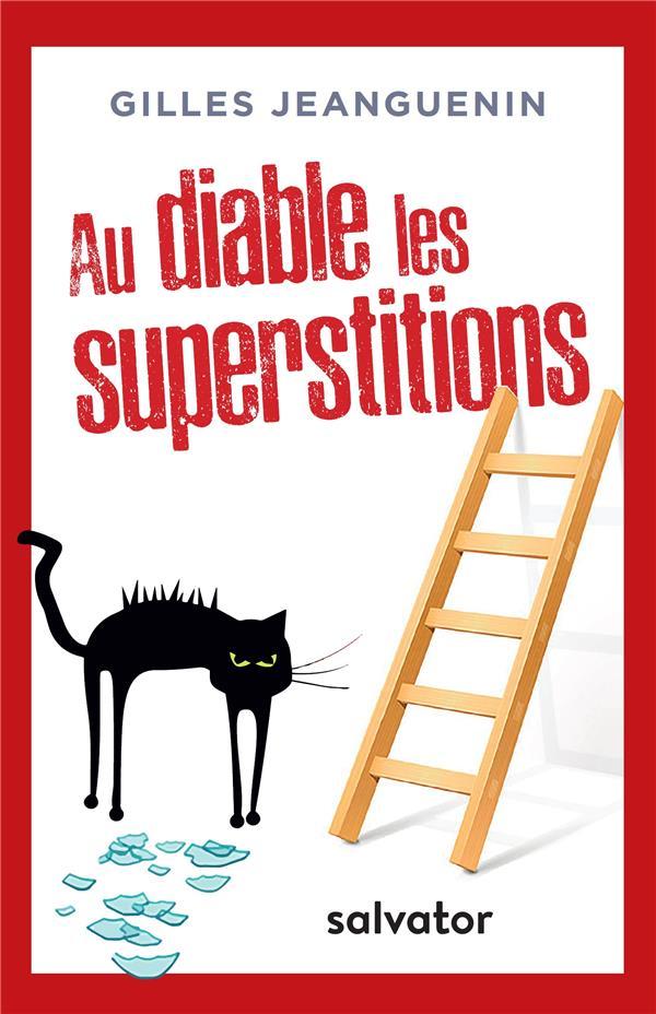 AU DIABLE LES SUPERSTITIONS