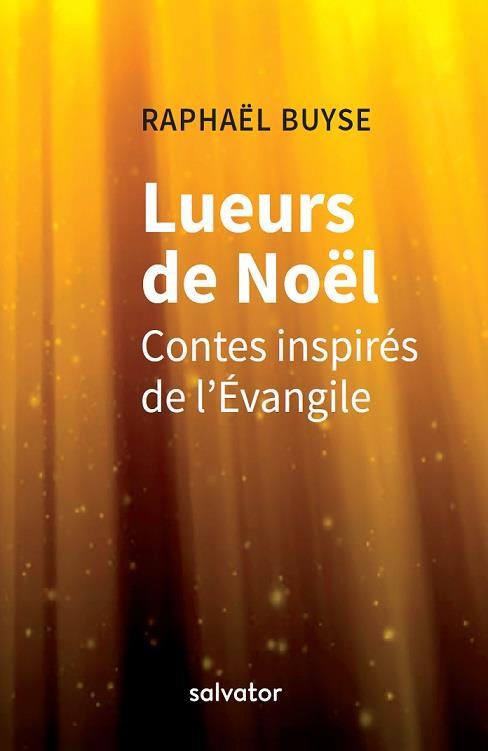 LUEURS DE NOEL. CONTES INSPIRES DE L'EVANGILE